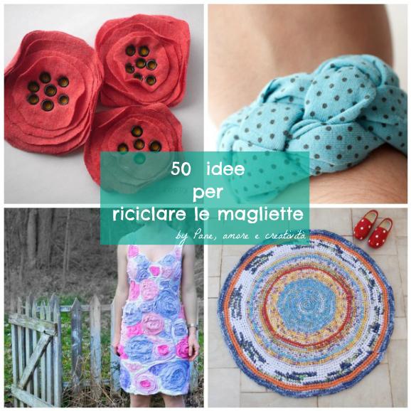 50 idee per riciclare le magliette pane amore e creativit - Idee per riciclare ...