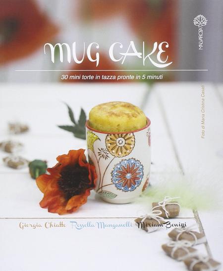 Il libro mug cake con 30 ricette per cucinare le torte in for Cucinare 5 minuti